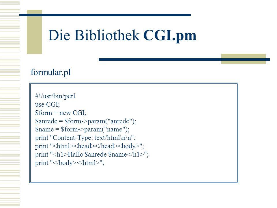 Die Bibliothek CGI.pm #!/usr/bin/perl use CGI; $form = new CGI; $anrede = $form->param(
