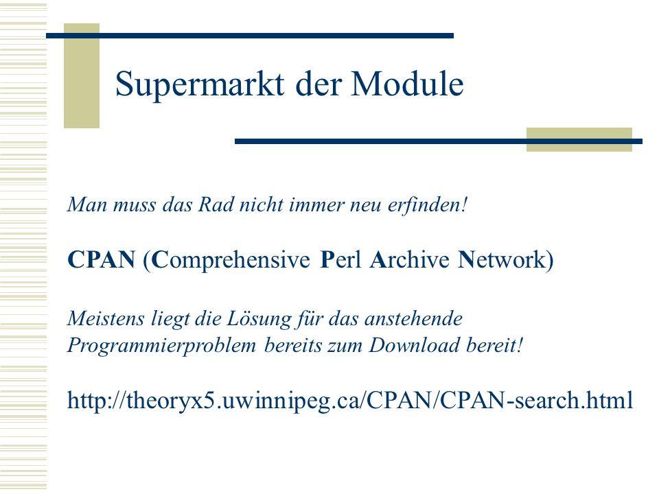Supermarkt der Module Man muss das Rad nicht immer neu erfinden! CPAN (Comprehensive Perl Archive Network) Meistens liegt die Lösung für das anstehend