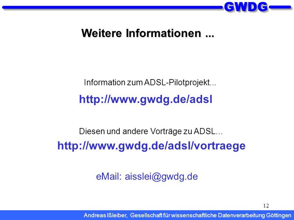 12 Weitere Informationen... http://www.gwdg.de/adsl/vortraege Diesen und andere Vorträge zu ADSL... Information zum ADSL-Pilotprojekt... http://www.gw