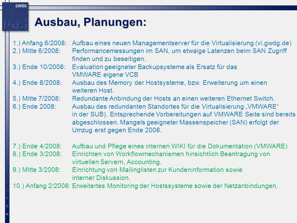 Ausbau, Planungen: 1.) Anfang 6/2008: Aufbau eines neuen Managementserver für die Virtualisierung (vi.gwdg.de) 2.) Mitte 6/2008: Performancemessungen