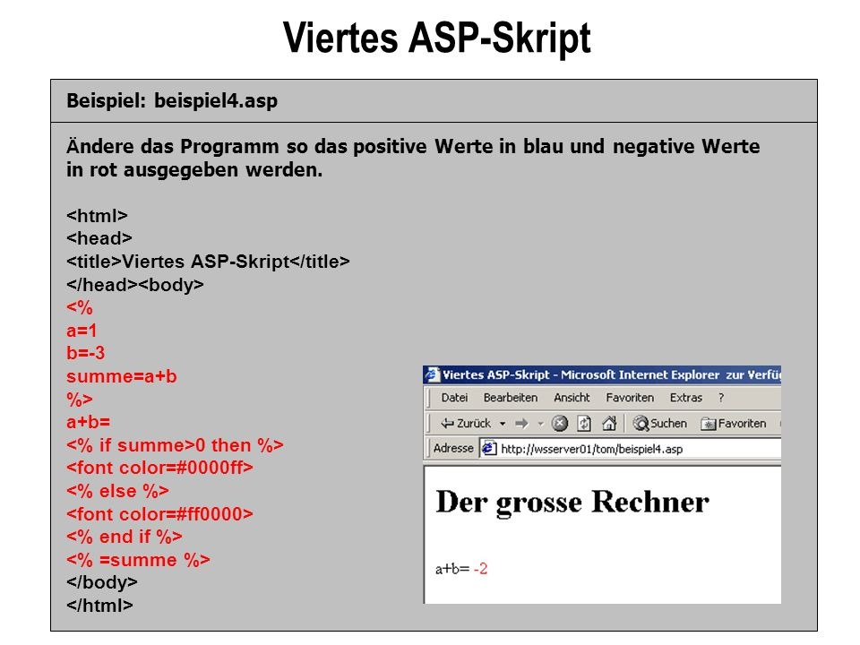 Viertes ASP-Skript Beispiel: beispiel4.asp Ä ndere das Programm so das positive Werte in blau und negative Werte in rot ausgegeben werden. Viertes ASP
