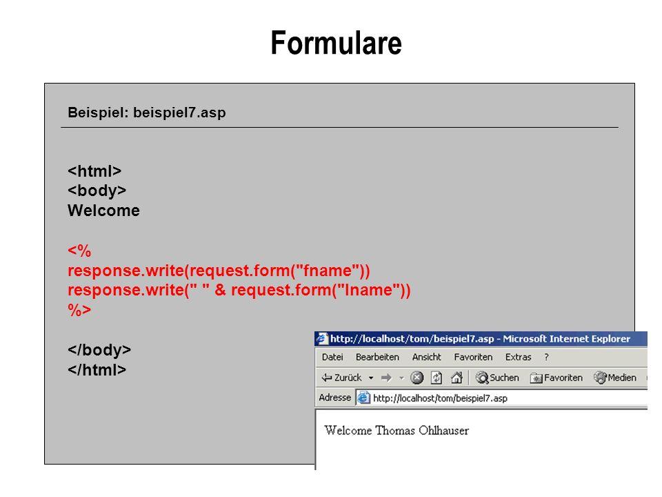 Formulare Beispiel: beispiel7.asp Welcome <% response.write(request.form(