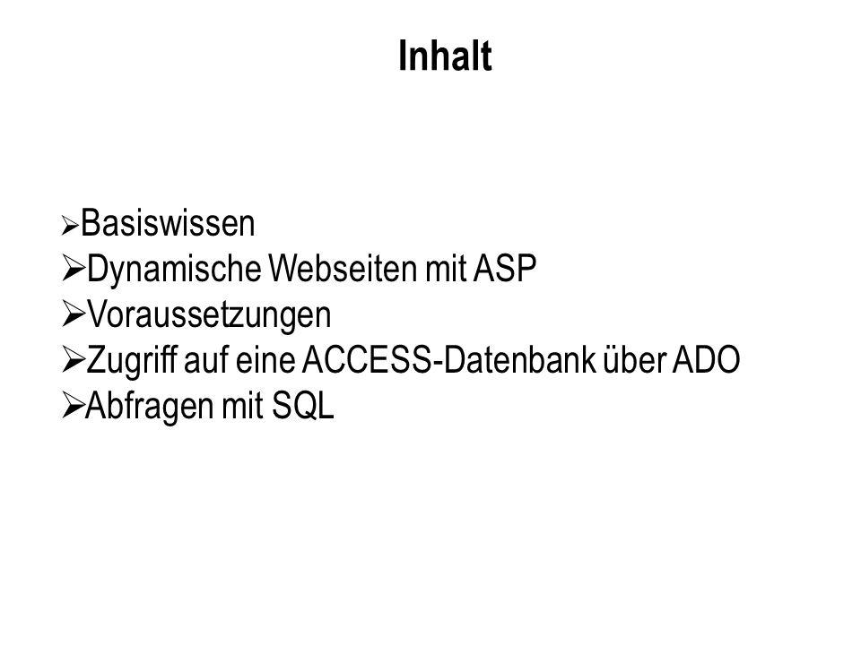 Inhalt Basiswissen Dynamische Webseiten mit ASP Voraussetzungen Zugriff auf eine ACCESS-Datenbank über ADO Abfragen mit SQL