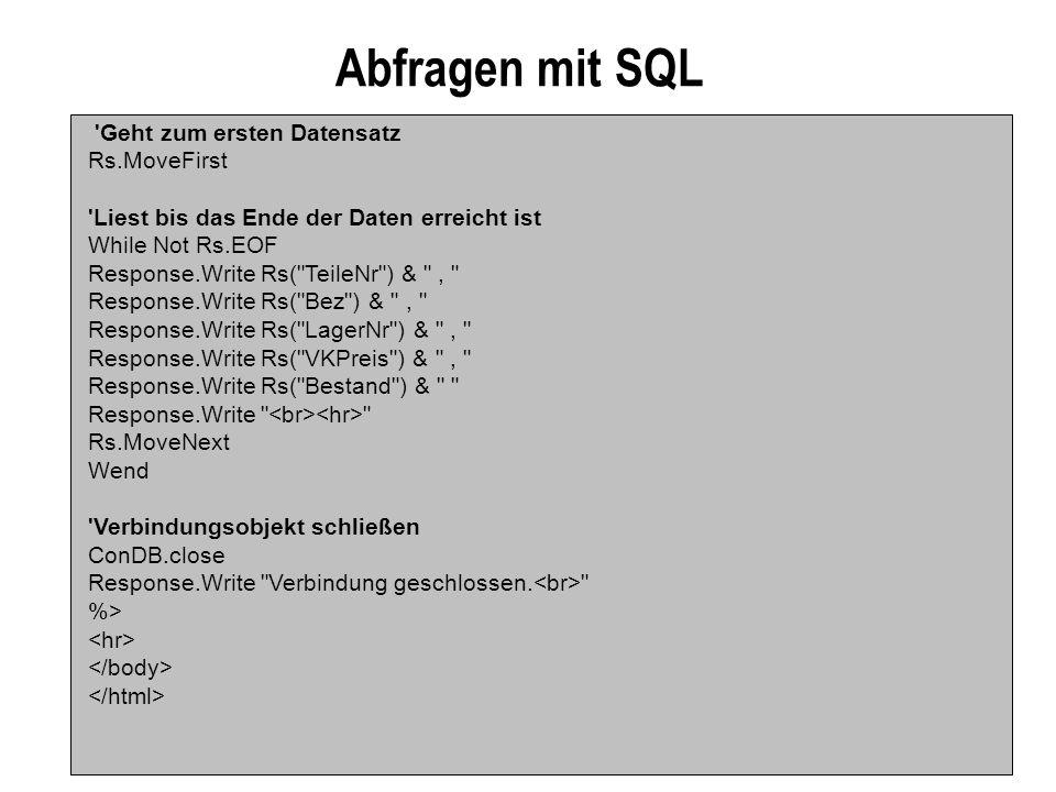 Abfragen mit SQL 'Geht zum ersten Datensatz Rs.MoveFirst 'Liest bis das Ende der Daten erreicht ist While Not Rs.EOF Response.Write Rs(