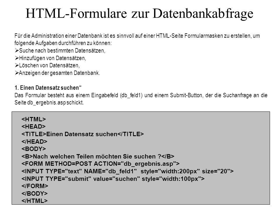 HTML-Formulare zur Datenbankabfrage Für die Administration einer Datenbank ist es sinnvoll auf einer HTML-Seite Formularmasken zu erstellen, um folgende Aufgaben durchführen zu können: Suche nach bestimmten Datensätzen, Hinzufügen von Datensätzen, Löschen von Datensätzen, Anzeigen der gesamten Datenbank.