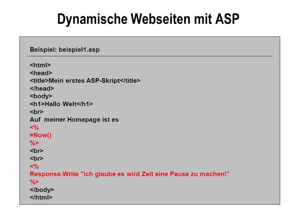 Dynamische Webseiten mit ASP Beispiel: beispiel1.asp Mein erstes ASP-Skript Hallo Welt Auf meiner Homepage ist es <% =Now() %> <% Response.Write