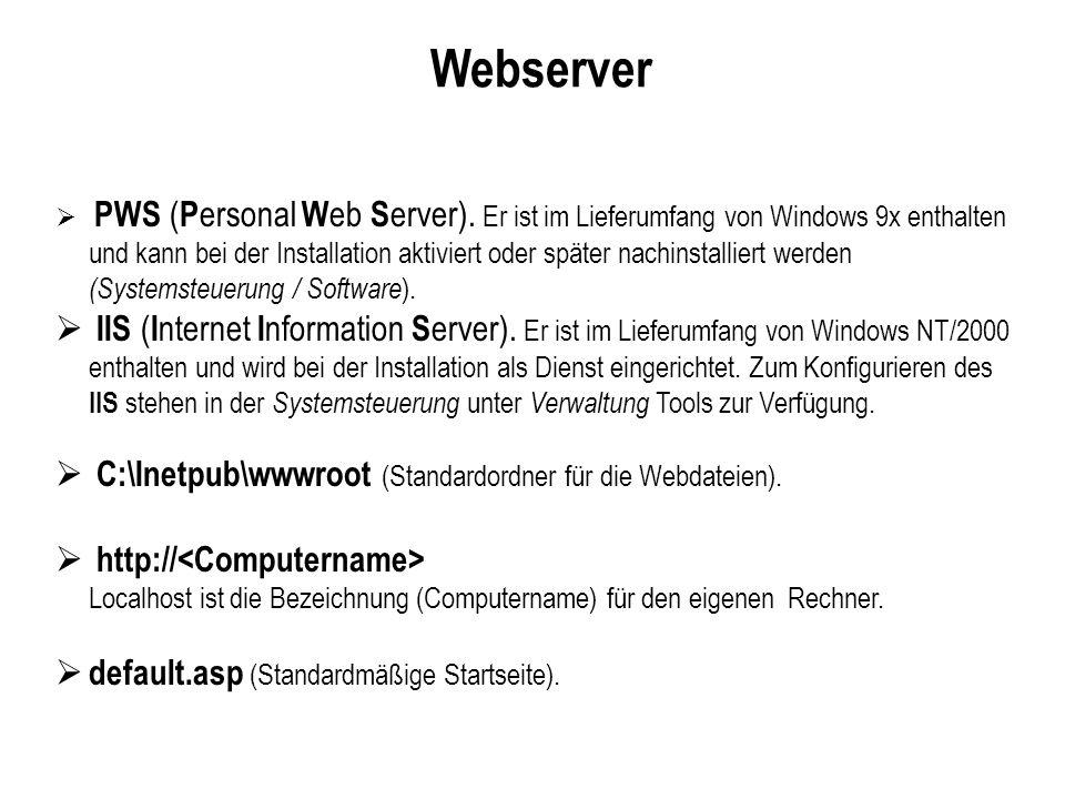 C:\Inetpub\wwwroot Beispiel: default.asp Zweites ASP-Script Hallo Welt <% Response.Write Dies ist die Startseite (default.asp) meiner Homepage! & Response.Write Sie liegt in dem Verzeichnis C:\Inetpub\wwwroot! & Response.Write Ich benutze den Internet Information Server (IIS)! & %>