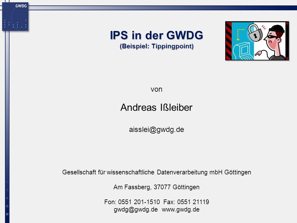 Gesellschaft für wissenschaftliche Datenverarbeitung mbH Göttingen Am Fassberg, 37077 Göttingen Fon: 0551 201-1510 Fax: 0551 21119 gwdg@gwdg.de www.gwdg.de von IPS in der GWDG (Beispiel: Tippingpoint) Andreas Ißleiber aisslei@gwdg.de