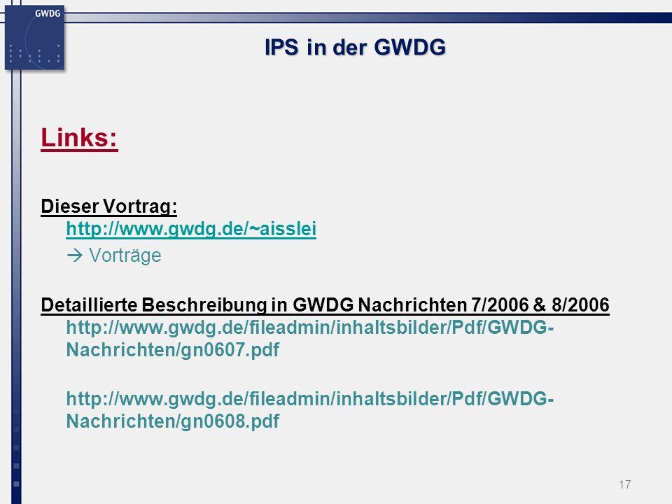 17 Links: Dieser Vortrag: http://www.gwdg.de/~aisslei http://www.gwdg.de/~aisslei Vorträge Detaillierte Beschreibung in GWDG Nachrichten 7/2006 & 8/2006 http://www.gwdg.de/fileadmin/inhaltsbilder/Pdf/GWDG- Nachrichten/gn0607.pdf http://www.gwdg.de/fileadmin/inhaltsbilder/Pdf/GWDG- Nachrichten/gn0608.pdf IPS in der GWDG