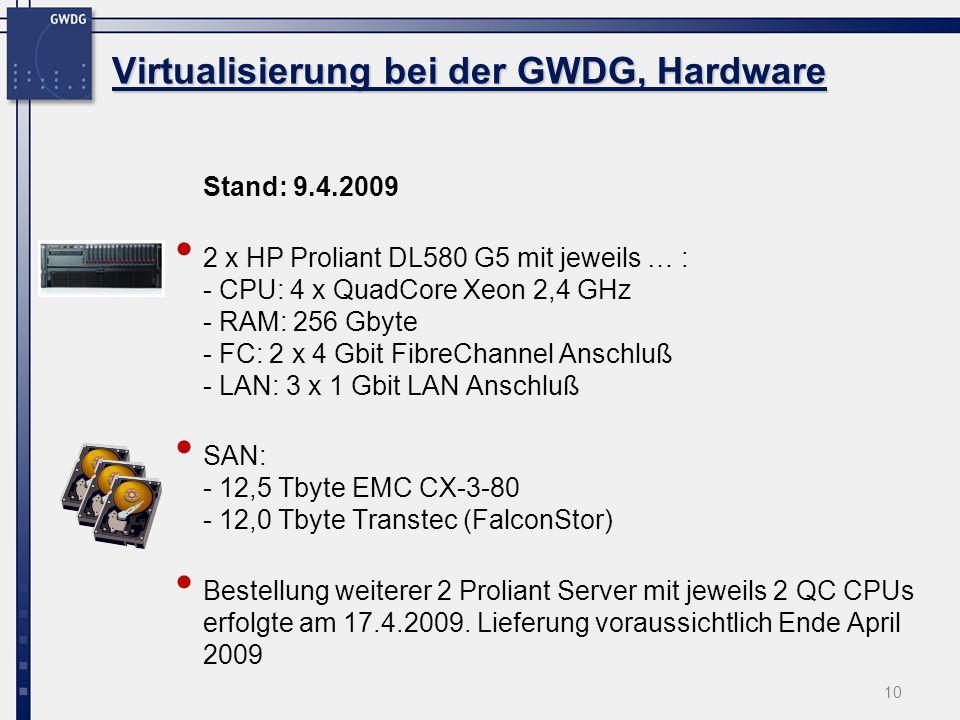 Virtualisierung bei der GWDG, Hardware Stand: 9.4.2009 2 x HP Proliant DL580 G5 mit jeweils … : - CPU: 4 x QuadCore Xeon 2,4 GHz - RAM: 256 Gbyte - FC