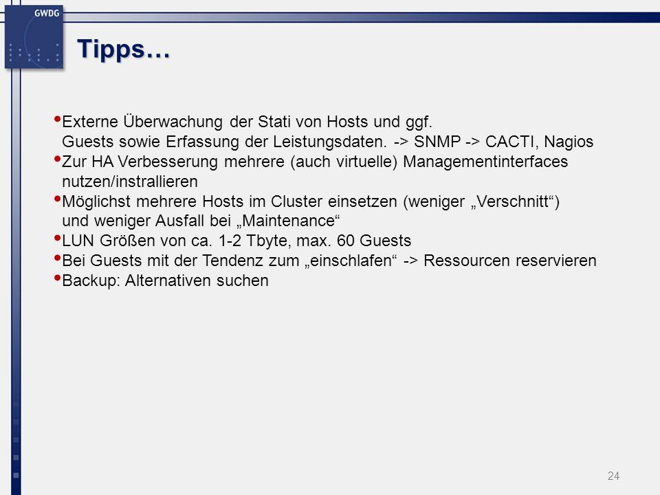 Tipps… 24 Externe Überwachung der Stati von Hosts und ggf. Guests sowie Erfassung der Leistungsdaten. -> SNMP -> CACTI, Nagios Zur HA Verbesserung meh