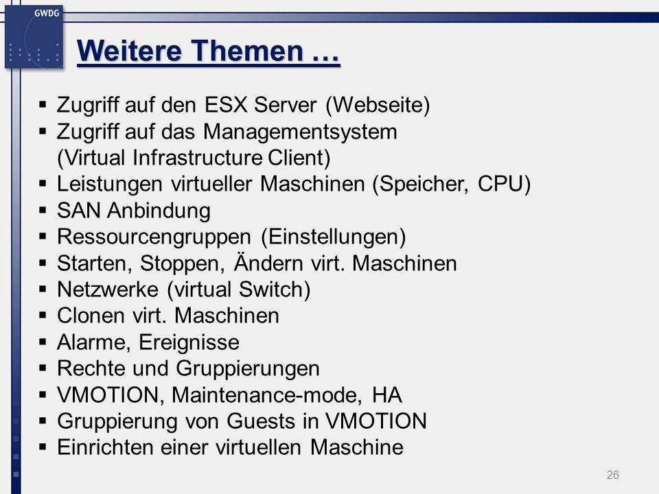 26 Zugriff auf den ESX Server (Webseite) Zugriff auf das Managementsystem (Virtual Infrastructure Client) Leistungen virtueller Maschinen (Speicher, CPU) SAN Anbindung Ressourcengruppen (Einstellungen) Starten, Stoppen, Ändern virt.