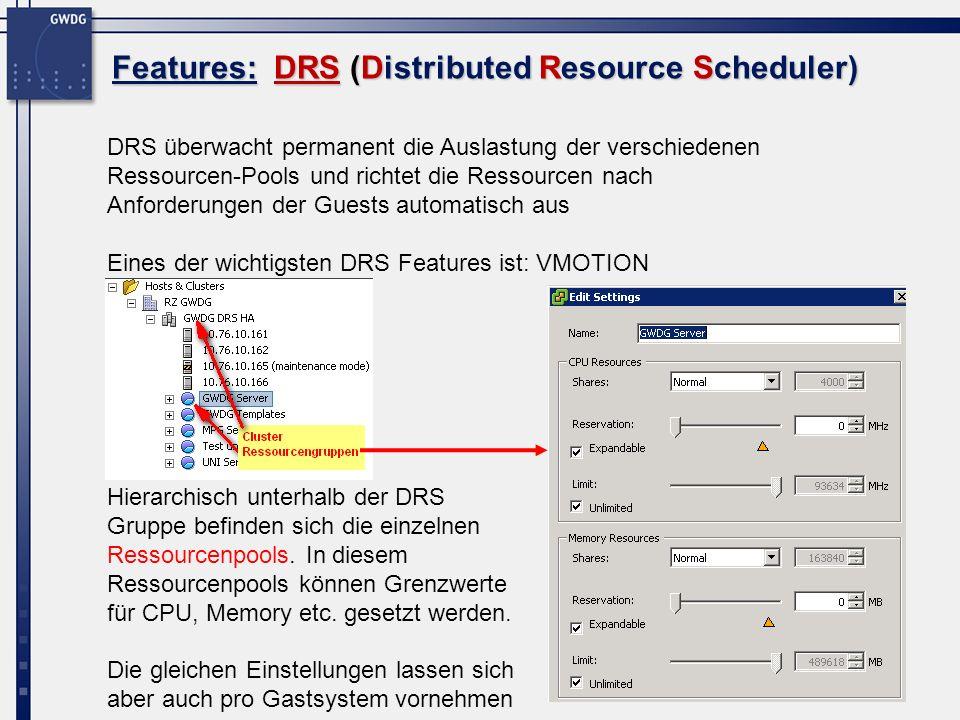 4 Features: DRS (Distributed Resource Scheduler) DRS überwacht permanent die Auslastung der verschiedenen Ressourcen-Pools und richtet die Ressourcen nach Anforderungen der Guests automatisch aus Eines der wichtigsten DRS Features ist: VMOTION Hierarchisch unterhalb der DRS Gruppe befinden sich die einzelnen Ressourcenpools.