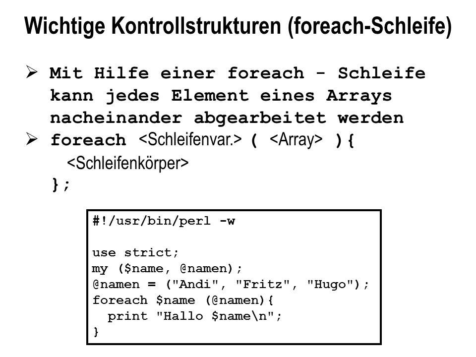 Wichtige Kontrollstrukturen (foreach-Schleife) Mit Hilfe einer foreach - Schleife kann jedes Element eines Arrays nacheinander abgearbeitet werden for