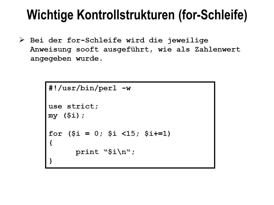 Wichtige Kontrollstrukturen (for-Schleife) Bei der for-Schleife wird die jeweilige Anweisung sooft ausgeführt, wie als Zahlenwert angegeben wurde. #!/