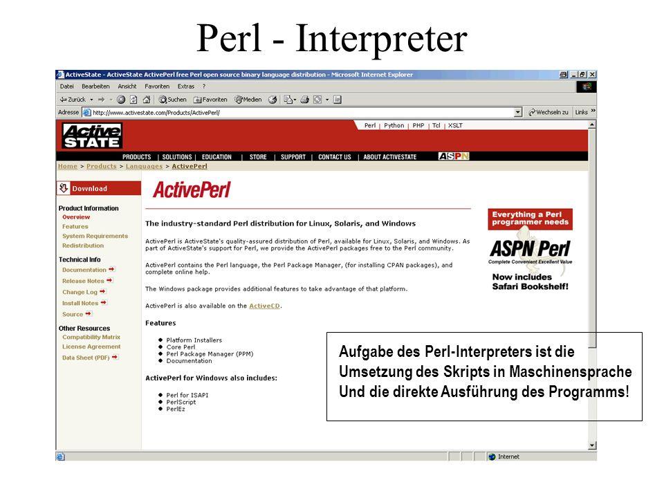 Perl - Interpreter Aufgabe des Perl-Interpreters ist die Umsetzung des Skripts in Maschinensprache Und die direkte Ausführung des Programms!