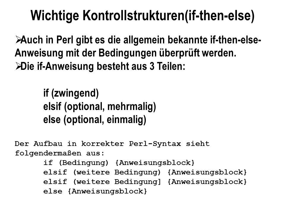 Wichtige Kontrollstrukturen(if-then-else) Auch in Perl gibt es die allgemein bekannte if-then-else- Anweisung mit der Bedingungen überprüft werden. Di