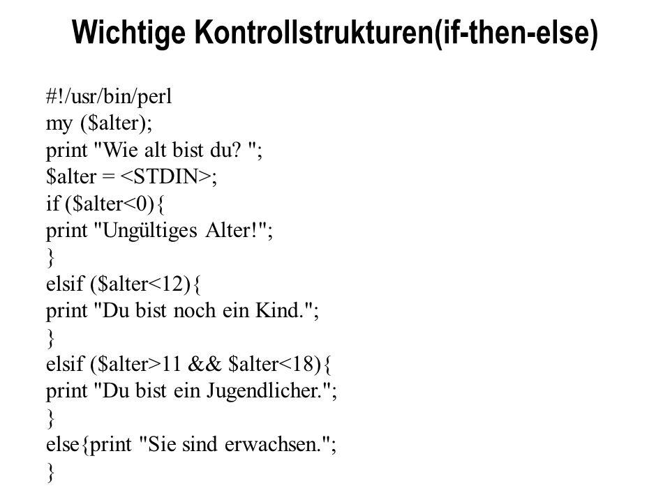 Wichtige Kontrollstrukturen(if-then-else) #!/usr/bin/perl my ($alter); print