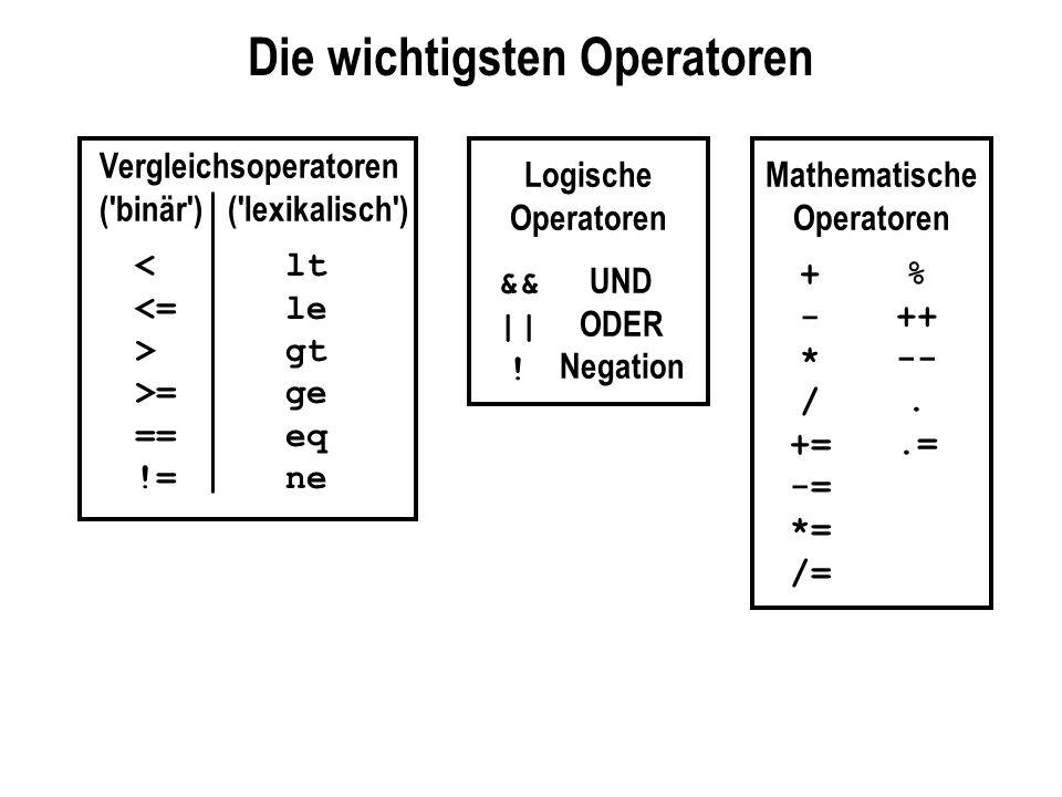 Die wichtigsten Operatoren Vergleichsoperatoren ('binär') ('lexikalisch') < <= > >= == != lt le gt ge eq ne Logische Operatoren && || ! UND ODER Negat