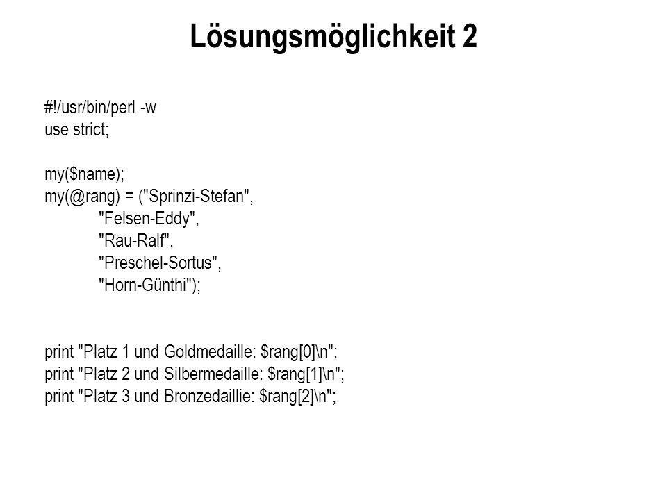 Lösungsmöglichkeit 2 #!/usr/bin/perl -w use strict; my($name); my(@rang) = (