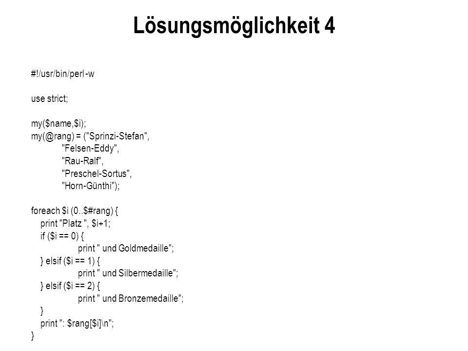 Lösungsmöglichkeit 4 #!/usr/bin/perl -w use strict; my($name,$i); my(@rang) = (