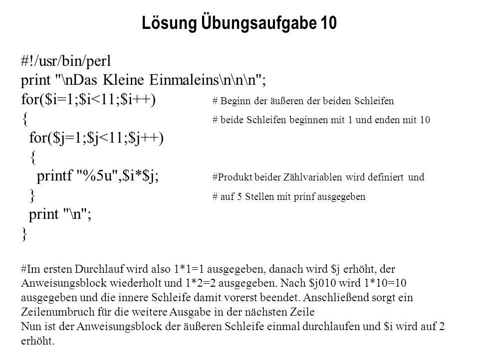 Lösung Übungsaufgabe 10 #!/usr/bin/perl print