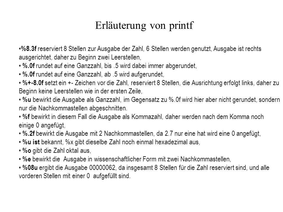 Erläuterung von printf %8.3f reserviert 8 Stellen zur Ausgabe der Zahl, 6 Stellen werden genutzt, Ausgabe ist rechts ausgerichtet, daher zu Beginn zwe