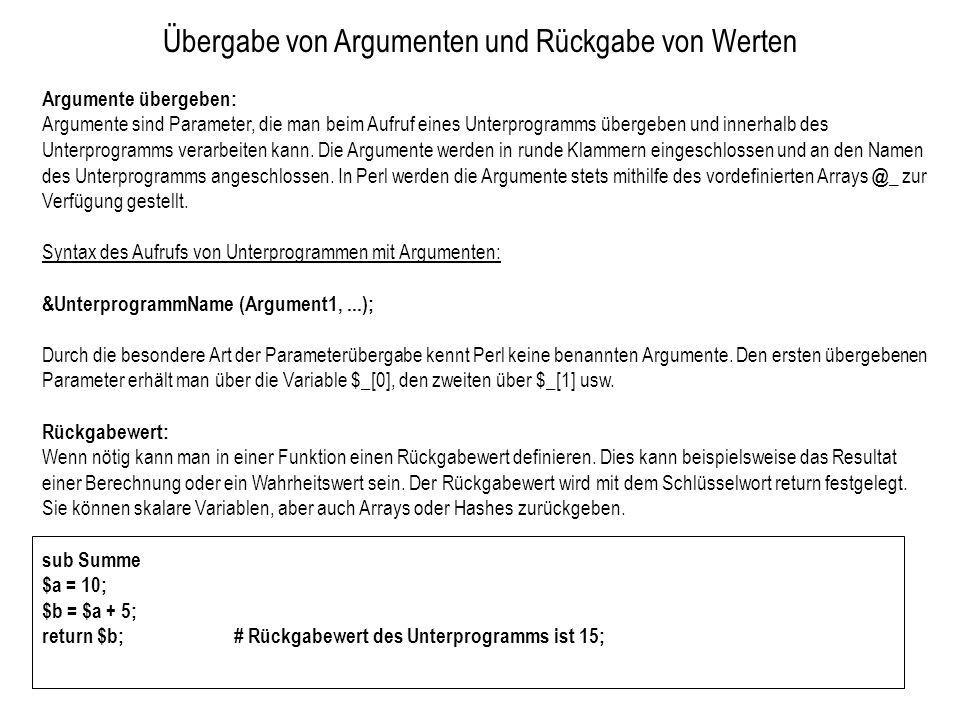 Übergabe von Argumenten und Rückgabe von Werten Argumente übergeben: Argumente sind Parameter, die man beim Aufruf eines Unterprogramms übergeben und