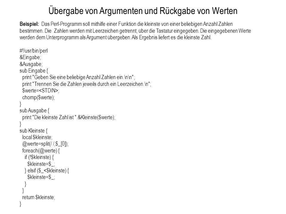 Übergabe von Argumenten und Rückgabe von Werten Beispiel: Das Perl-Programm soll mithilfe einer Funktion die kleinste von einer beliebigen Anzahl Zahl