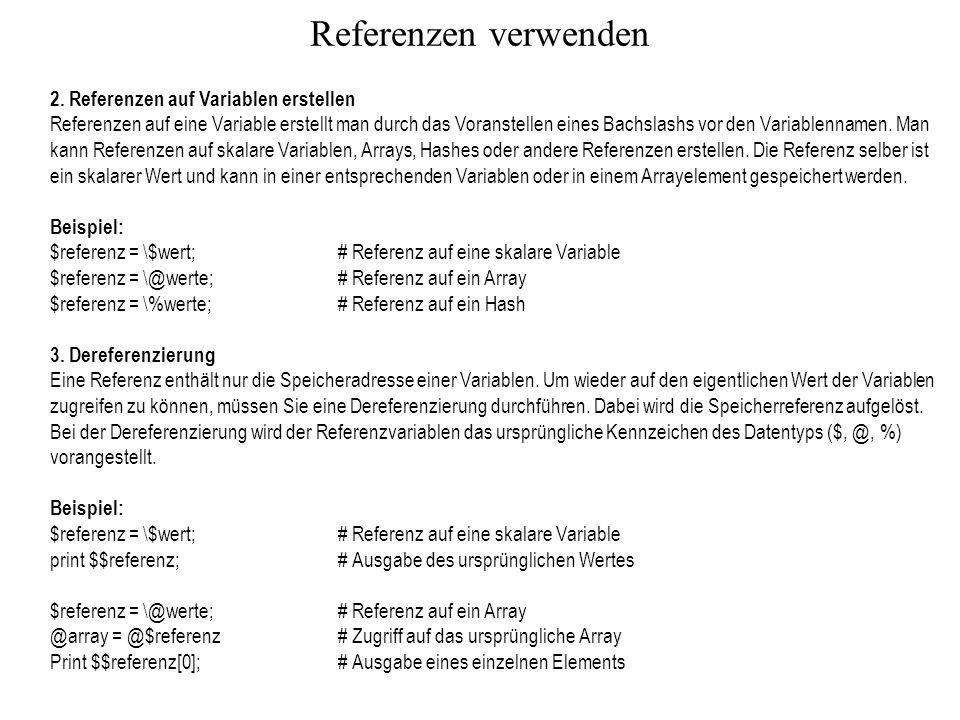 Referenzen verwenden 2. Referenzen auf Variablen erstellen Referenzen auf eine Variable erstellt man durch das Voranstellen eines Bachslashs vor den V