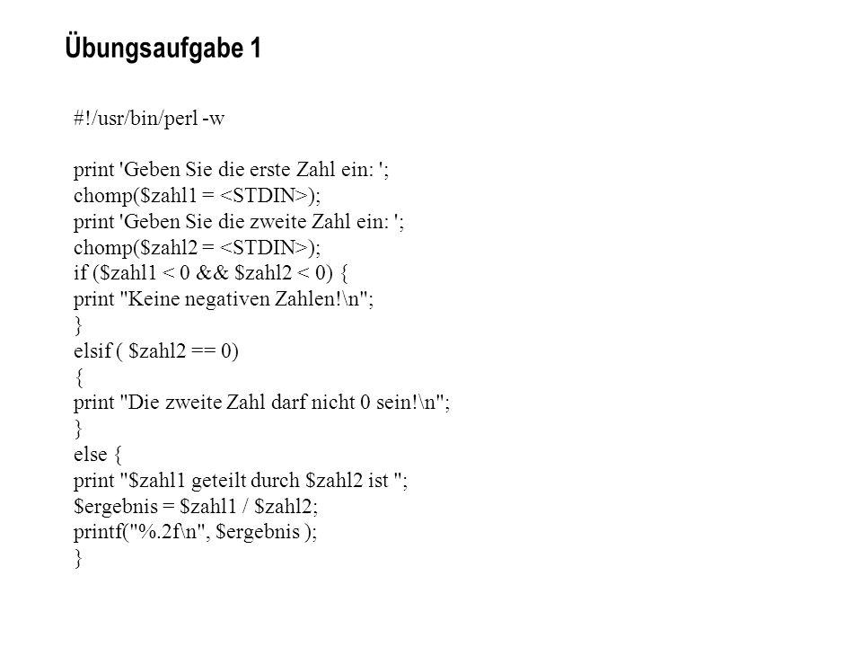 #!/usr/bin/perl -w print 'Geben Sie die erste Zahl ein: '; chomp($zahl1 = ); print 'Geben Sie die zweite Zahl ein: '; chomp($zahl2 = ); if ($zahl1 < 0