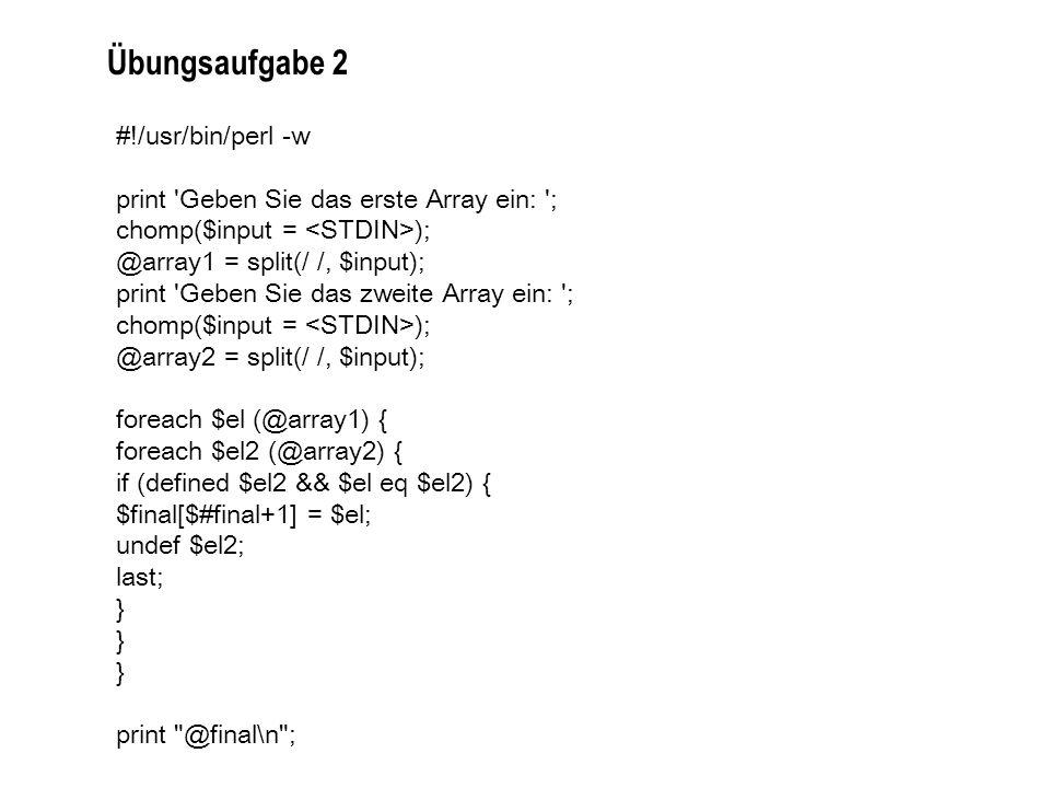 #!/usr/bin/perl -w print 'Geben Sie das erste Array ein: '; chomp($input = ); @array1 = split(/ /, $input); print 'Geben Sie das zweite Array ein: ';