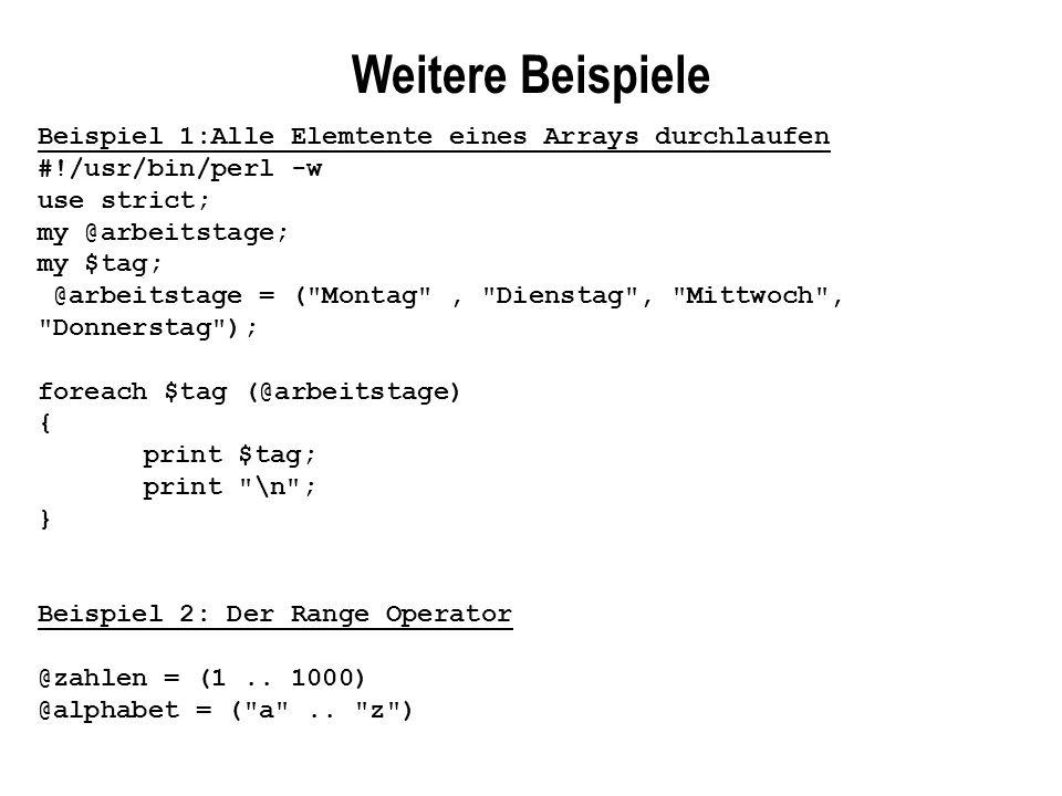 Beispiel 1:Alle Elemtente eines Arrays durchlaufen #!/usr/bin/perl -w use strict; my @arbeitstage; my $tag; @arbeitstage = (