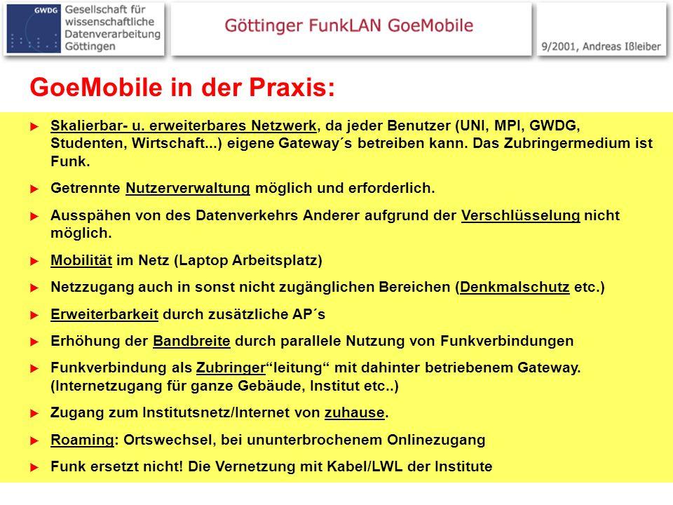 13 GoeMobile in der Praxis: Skalierbar- u. erweiterbares Netzwerk, da jeder Benutzer (UNI, MPI, GWDG, Studenten, Wirtschaft...) eigene Gateway´s betre