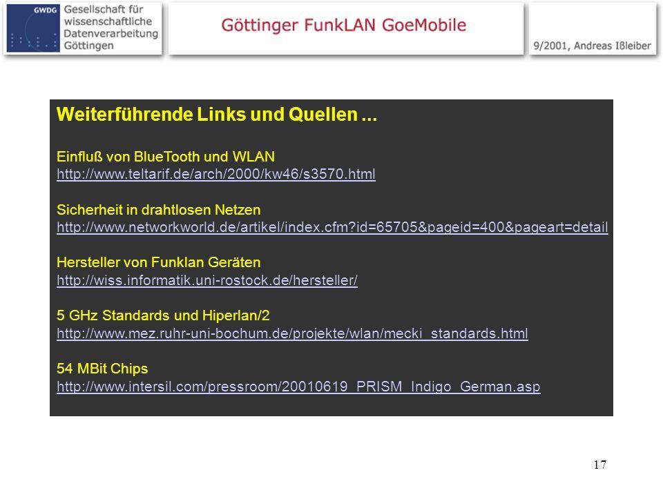 17 Weiterführende Links und Quellen... Einfluß von BlueTooth und WLAN http://www.teltarif.de/arch/2000/kw46/s3570.html http://www.teltarif.de/arch/200