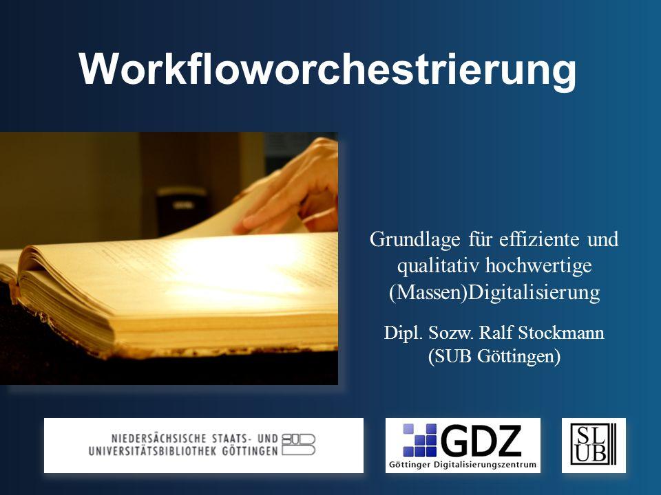 Workfloworchestrierung Grundlage für effiziente und qualitativ hochwertige (Massen)Digitalisierung Dipl.