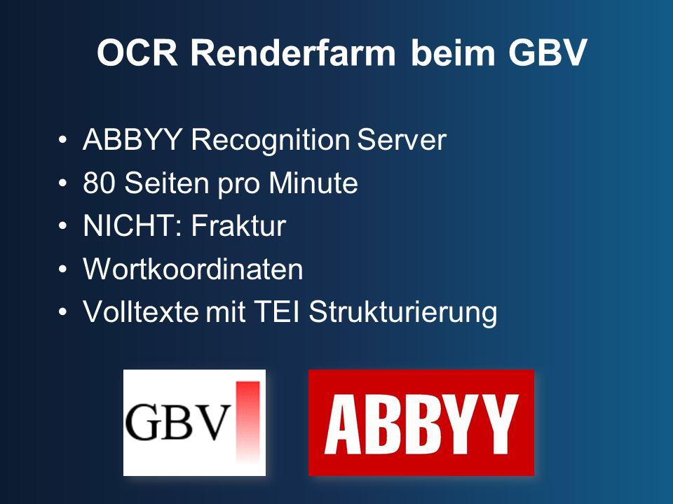 OCR Renderfarm beim GBV ABBYY Recognition Server 80 Seiten pro Minute NICHT: Fraktur Wortkoordinaten Volltexte mit TEI Strukturierung