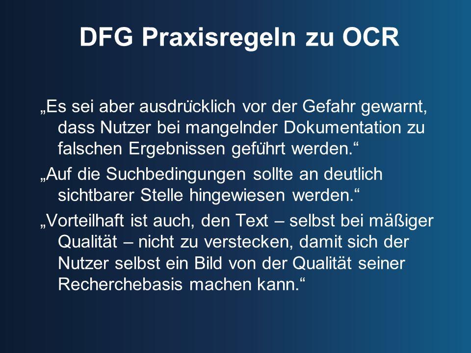 DFG Praxisregeln zu OCR Es sei aber ausdru ̈ cklich vor der Gefahr gewarnt, dass Nutzer bei mangelnder Dokumentation zu falschen Ergebnissen gefu ̈ hrt werden.