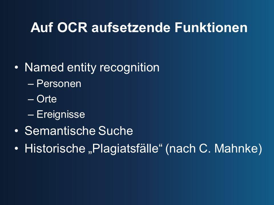 Auf OCR aufsetzende Funktionen Named entity recognition –Personen –Orte –Ereignisse Semantische Suche Historische Plagiatsfälle (nach C.