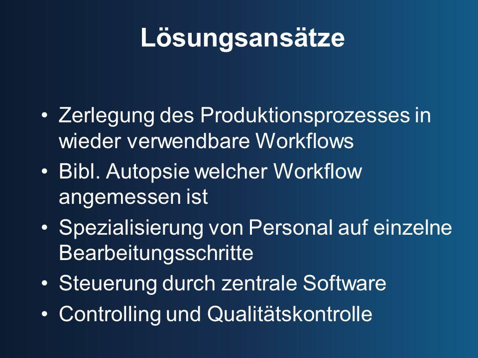 Lösungsansätze Zerlegung des Produktionsprozesses in wieder verwendbare Workflows Bibl.
