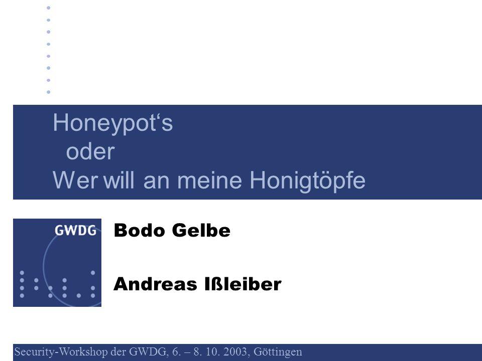 Security-Workshop der GWDG, 6. – 8. 10. 2003, Göttingen 1 Honeypots oder Wer will an meine Honigtöpfe Bodo Gelbe Andreas Ißleiber