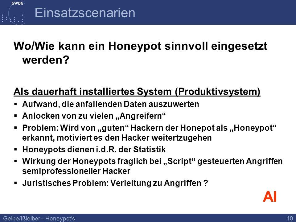 Gelbe/Ißleiber – Honeypots 10 Einsatzscenarien Wo/Wie kann ein Honeypot sinnvoll eingesetzt werden? Als dauerhaft installiertes System (Produktivsyste