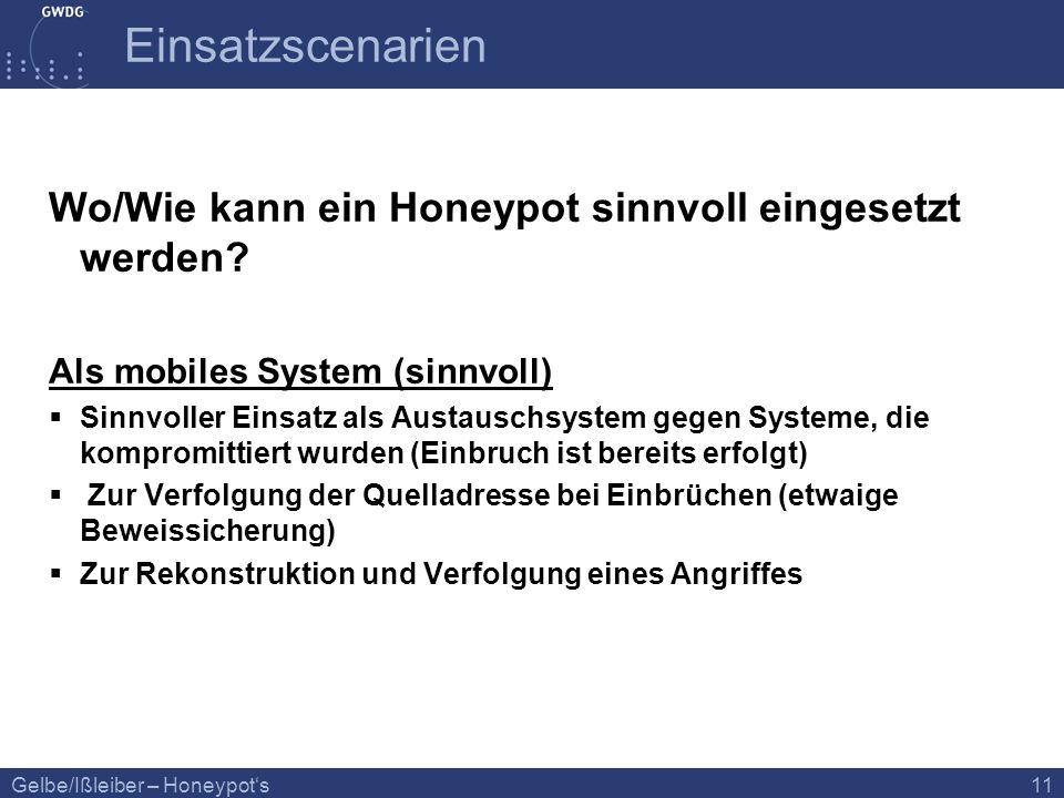 Gelbe/Ißleiber – Honeypots 11 Einsatzscenarien Wo/Wie kann ein Honeypot sinnvoll eingesetzt werden? Als mobiles System (sinnvoll) Sinnvoller Einsatz a