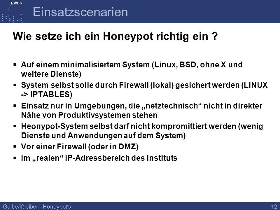 Gelbe/Ißleiber – Honeypots 12 Einsatzscenarien Wie setze ich ein Honeypot richtig ein ? Auf einem minimalisiertem System (Linux, BSD, ohne X und weite