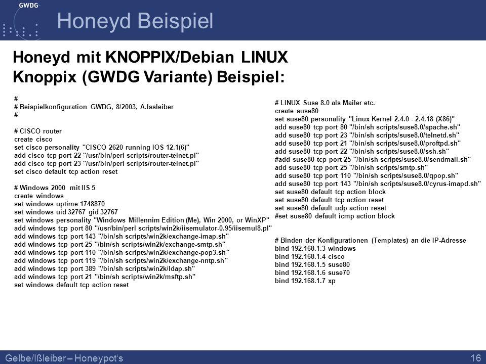 Gelbe/Ißleiber – Honeypots 16 Honeyd Beispiel Honeyd mit KNOPPIX/Debian LINUX Knoppix (GWDG Variante) Beispiel: # # Beispielkonfiguration GWDG, 8/2003