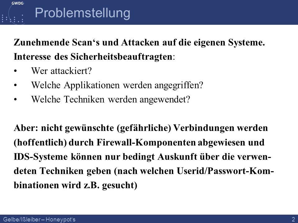 Gelbe/Ißleiber – Honeypots 2 Problemstellung Zunehmende Scans und Attacken auf die eigenen Systeme. Interesse des Sicherheitsbeauftragten: Wer attacki