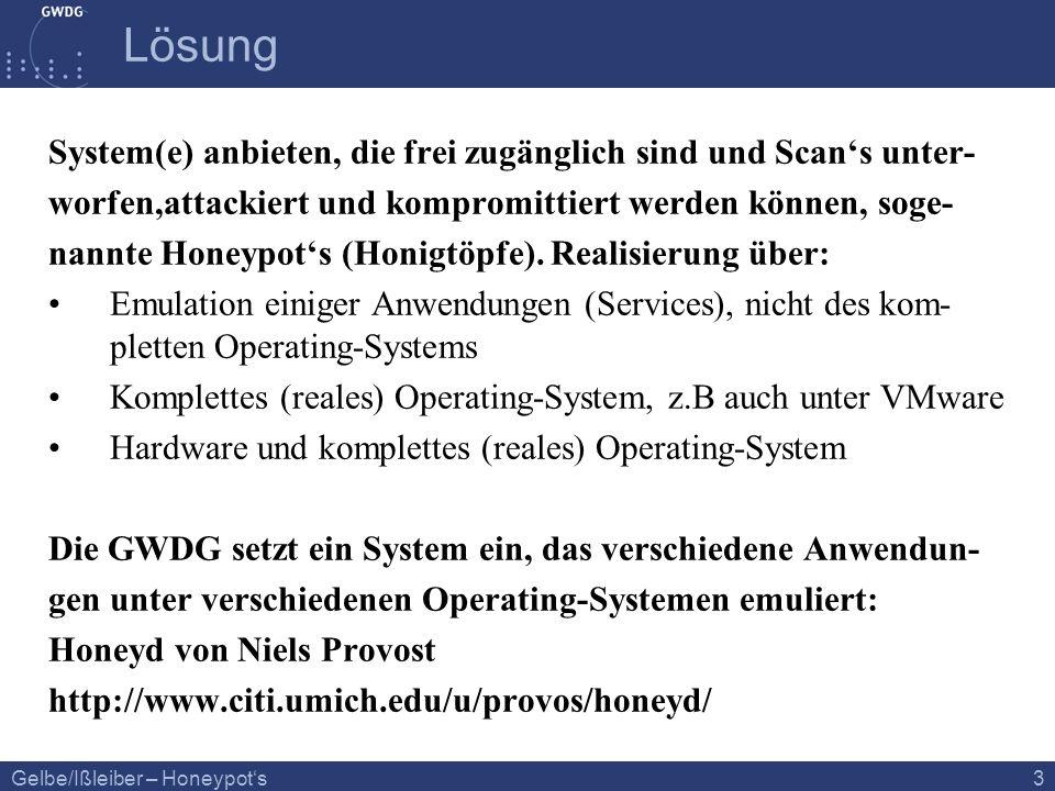 Gelbe/Ißleiber – Honeypots 3 Lösung System(e) anbieten, die frei zugänglich sind und Scans unter- worfen,attackiert und kompromittiert werden können,
