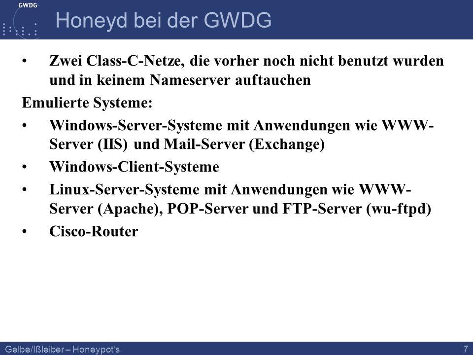 Gelbe/Ißleiber – Honeypots 7 Honeyd bei der GWDG Zwei Class-C-Netze, die vorher noch nicht benutzt wurden und in keinem Nameserver auftauchen Emuliert