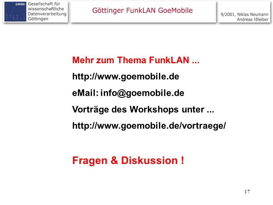 17 Mehr zum Thema FunkLAN... http://www.goemobile.de eMail: info@goemobile.de Vorträge des Workshops unter... http://www.goemobile.de/vortraege/ Frage