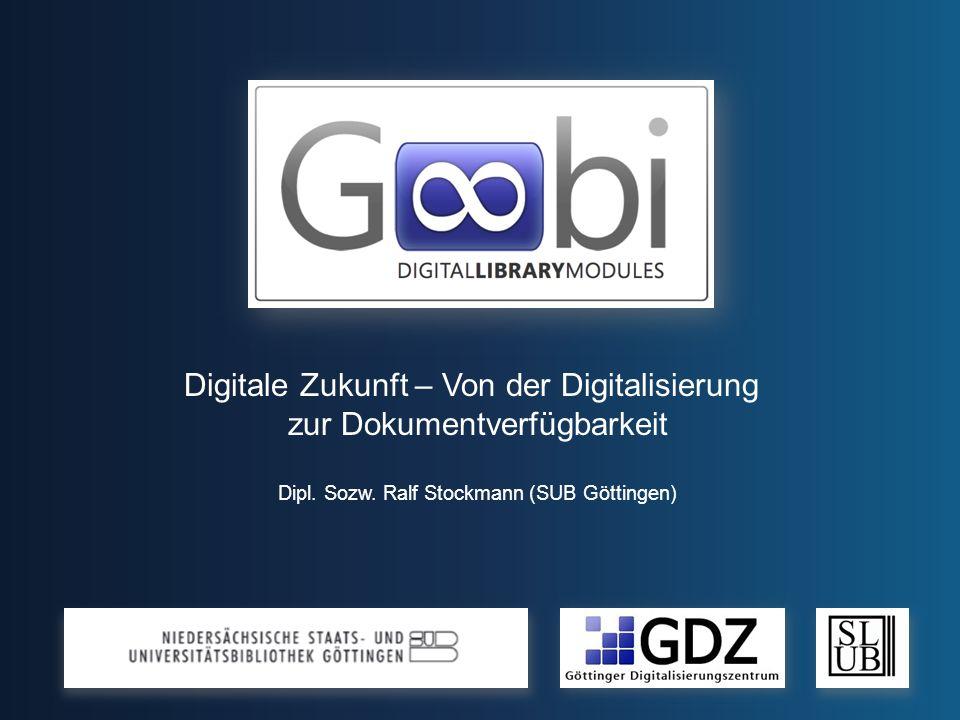 Digitale Zukunft – Von der Digitalisierung zur Dokumentverfügbarkeit Dipl. Sozw. Ralf Stockmann (SUB Göttingen)